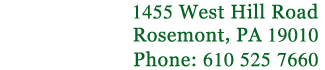 1455 West Hill Road, Rosemont, Pennsylvania 19010, Phone: 610-525-7660